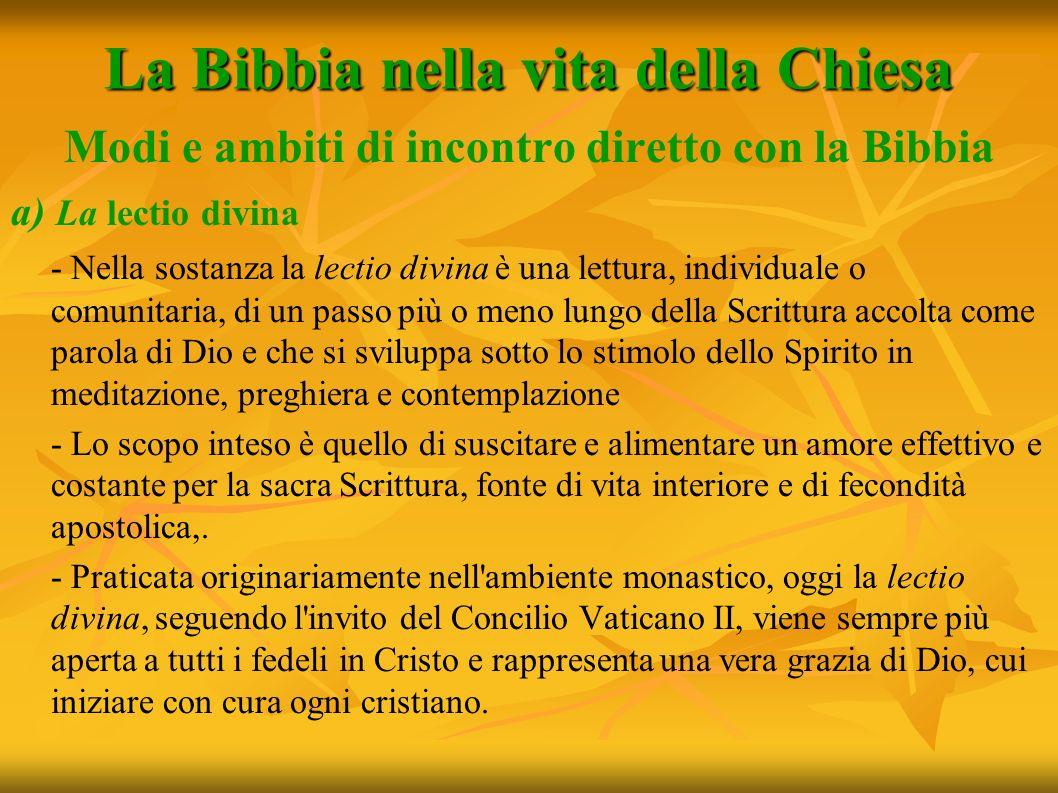 La Bibbia nella vita della Chiesa Modi e ambiti di incontro diretto con la Bibbia a) La lectio divina - Nella sostanza la lectio divina è una lettura,