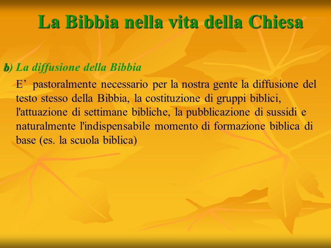La Bibbia nella vita della Chiesa b b) La diffusione della Bibbia E pastoralmente necessario per la nostra gente la diffusione del testo stesso della