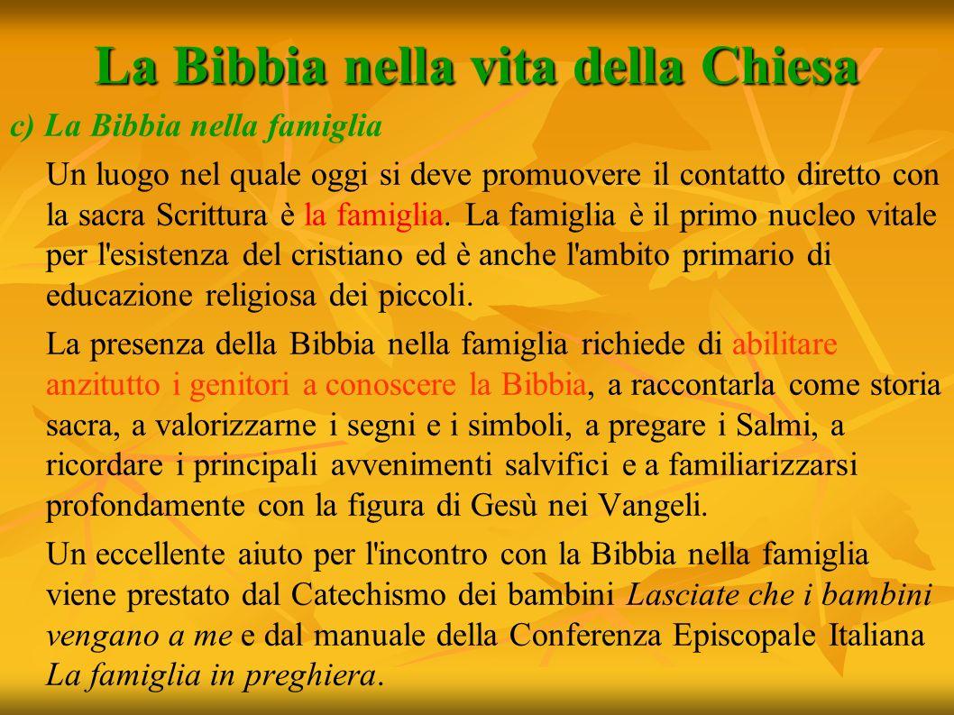 La Bibbia nella vita della Chiesa c) La Bibbia nella famiglia Un luogo nel quale oggi si deve promuovere il contatto diretto con la sacra Scrittura è