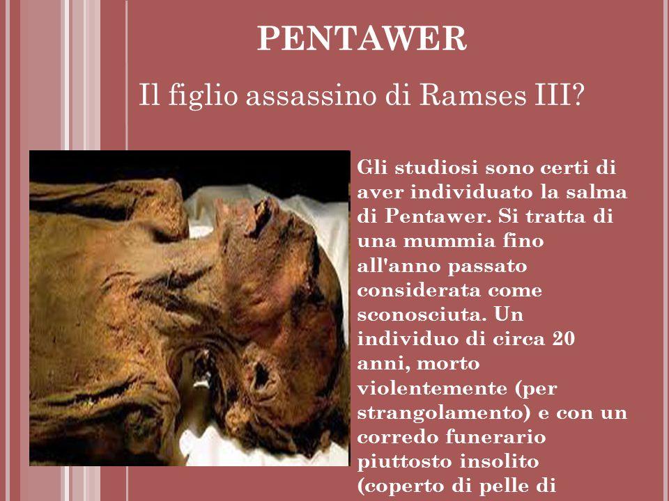 Gli studiosi sono certi di aver individuato la salma di Pentawer. Si tratta di una mummia fino all'anno passato considerata come sconosciuta. Un indiv