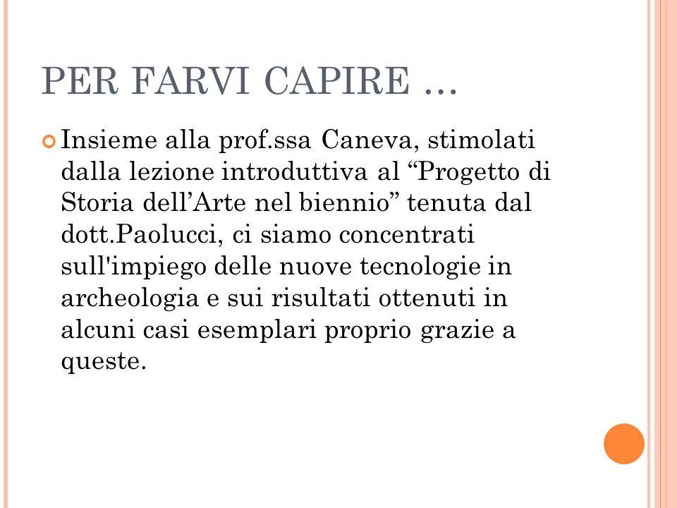 PER FARVI CAPIRE … Insieme alla prof.ssa Caneva, stimolati dalla lezione introduttiva al Progetto di Storia dellArte nel biennio tenuta dal dott.Paolu