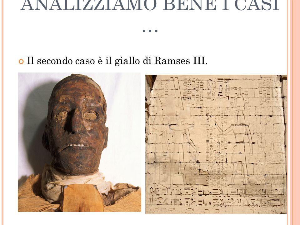 ANALIZZIAMO BENE I CASI … Il secondo caso è il giallo di Ramses III.