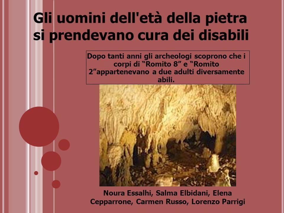 Gli uomini dell'età della pietra si prendevano cura dei disabili Dopo tanti anni gli archeologi scoprono che i corpi di Romito 8 e Romito 2apparteneva