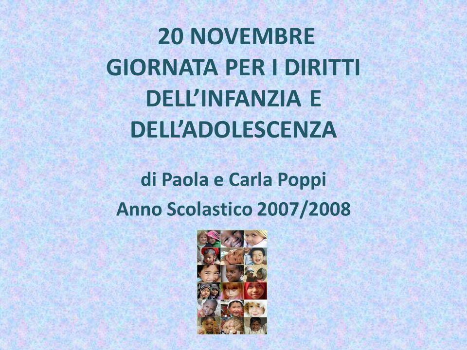 20 NOVEMBRE GIORNATA PER I DIRITTI DELLINFANZIA E DELLADOLESCENZA di Paola e Carla Poppi Anno Scolastico 2007/2008