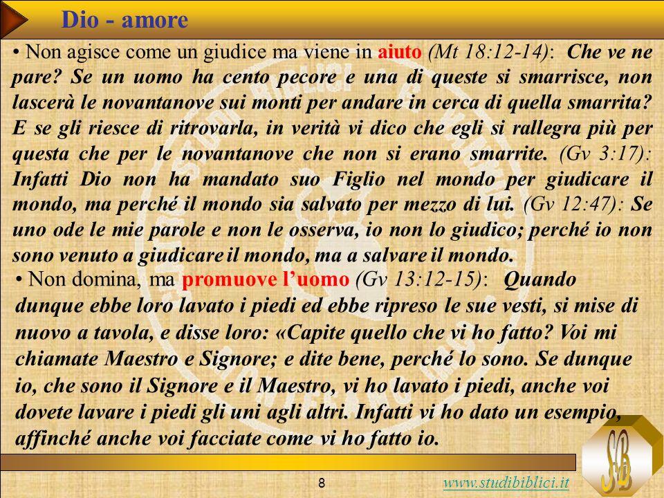www.studibiblici.it 9 Dio - amore La novità dellesperienza di Dio che fa Gesù è che la concepisce come puro amore (1 Gv 4:8): Chi non ama non ha conosciuto Dio, perché Dio è amore.