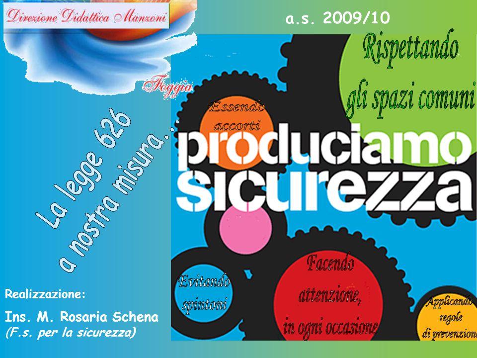 a.s. 2009/10 Realizzazione: Ins. M. Rosaria Schena (F.s. per la sicurezza)