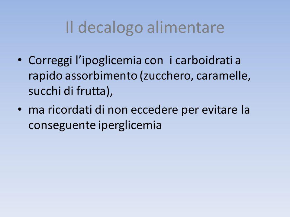 Il decalogo alimentare Correggi lipoglicemia con i carboidrati a rapido assorbimento (zucchero, caramelle, succhi di frutta), ma ricordati di non ecce