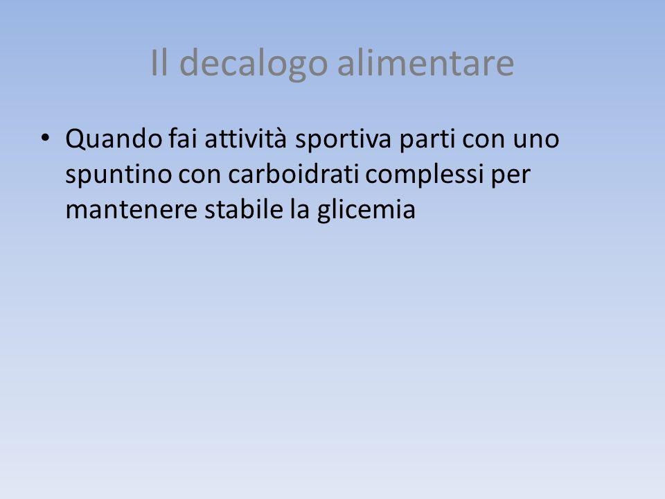 Il decalogo alimentare Quando fai attività sportiva parti con uno spuntino con carboidrati complessi per mantenere stabile la glicemia