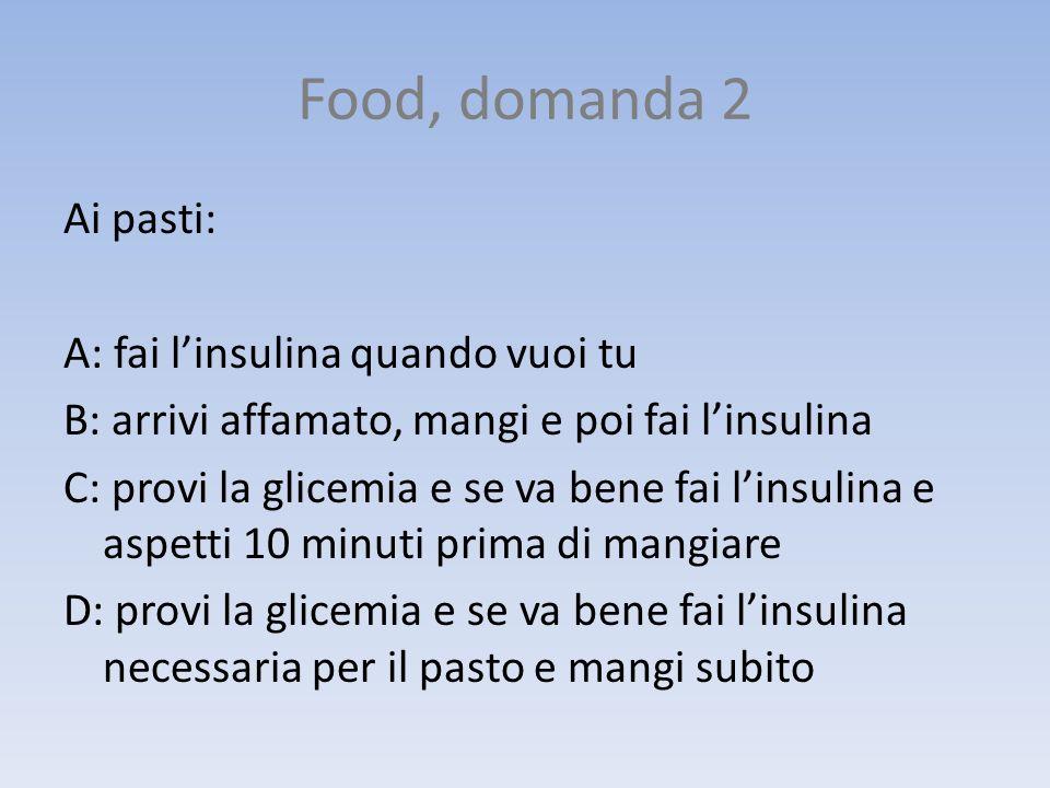 Food, domanda 3 I carboidrati allinterno di un pasto: A: se posso li evito così non faccio insulina B: sono contenuti in pane, pasta, bistecca, verdura e frutta C: sono lunico nutriente importante D: devono essere sempre presenti