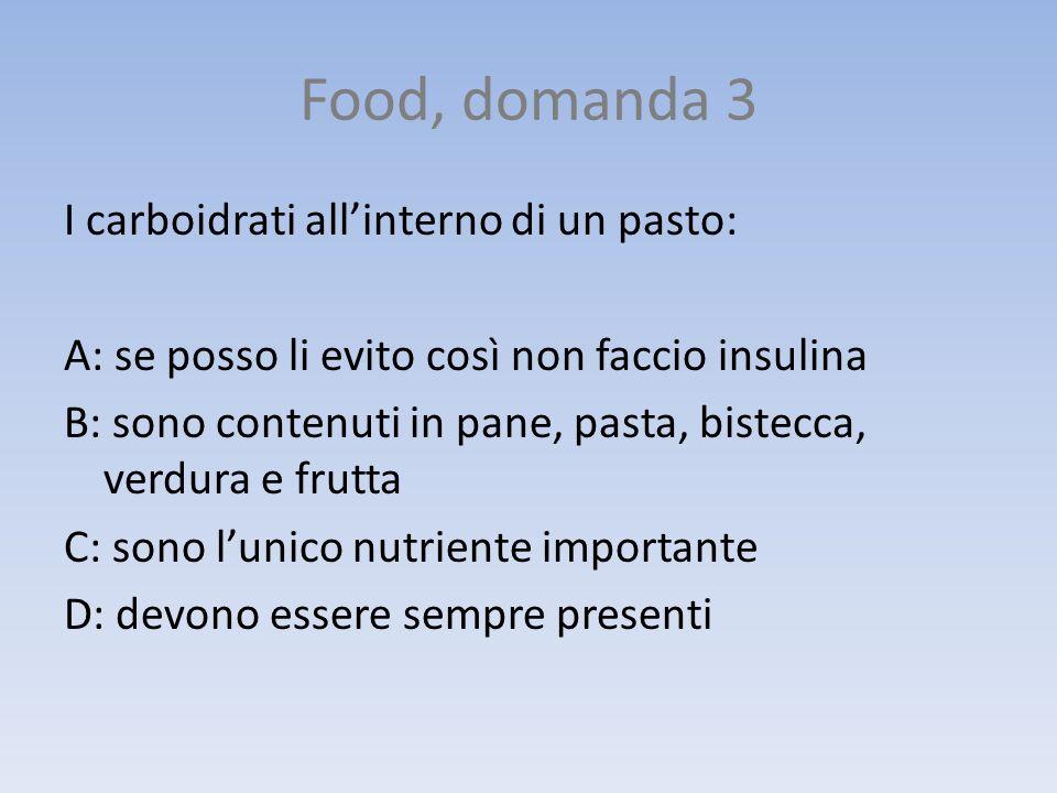 Food, domanda 3 I carboidrati allinterno di un pasto: A: se posso li evito così non faccio insulina B: sono contenuti in pane, pasta, bistecca, verdur