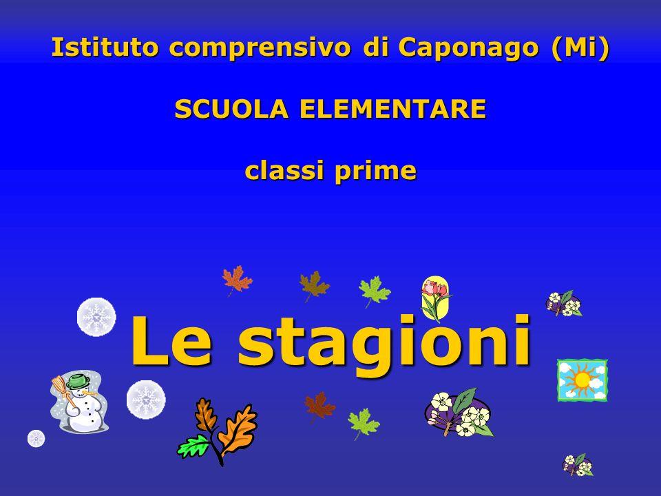 Istituto comprensivo di Caponago (Mi) SCUOLA ELEMENTARE classi prime Le stagioni
