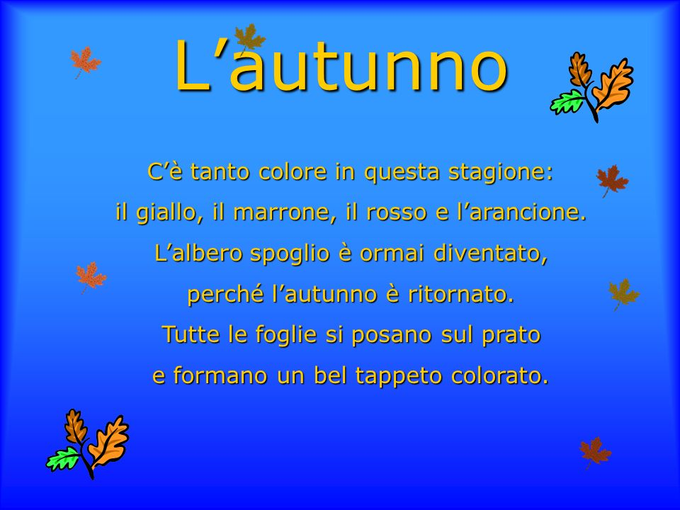 Lautunno Cè tanto colore in questa stagione: il giallo, il marrone, il rosso e larancione.