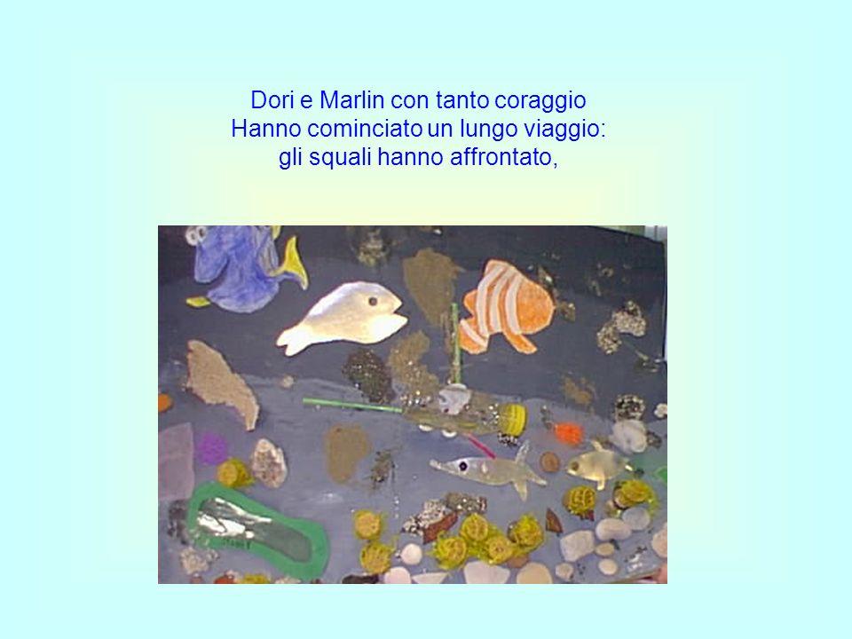 Dori e Marlin con tanto coraggio Hanno cominciato un lungo viaggio: gli squali hanno affrontato,