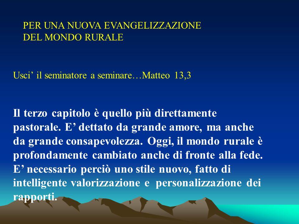 PER UNA NUOVA EVANGELIZZAZIONE DEL MONDO RURALE Usci il seminatore a seminare…Matteo 13,3 Il terzo capitolo è quello più direttamente pastorale. E det