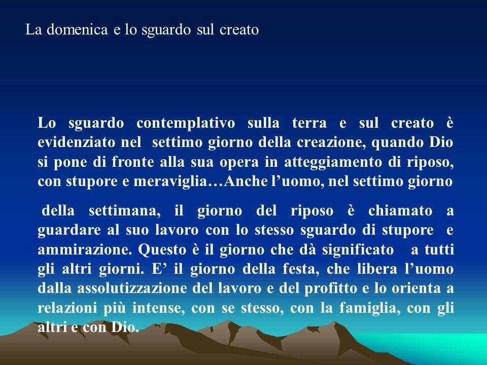 La domenica e lo sguardo sul creato Lo sguardo contemplativo sulla terra e sul creato è evidenziato nel settimo giorno della creazione, quando Dio si