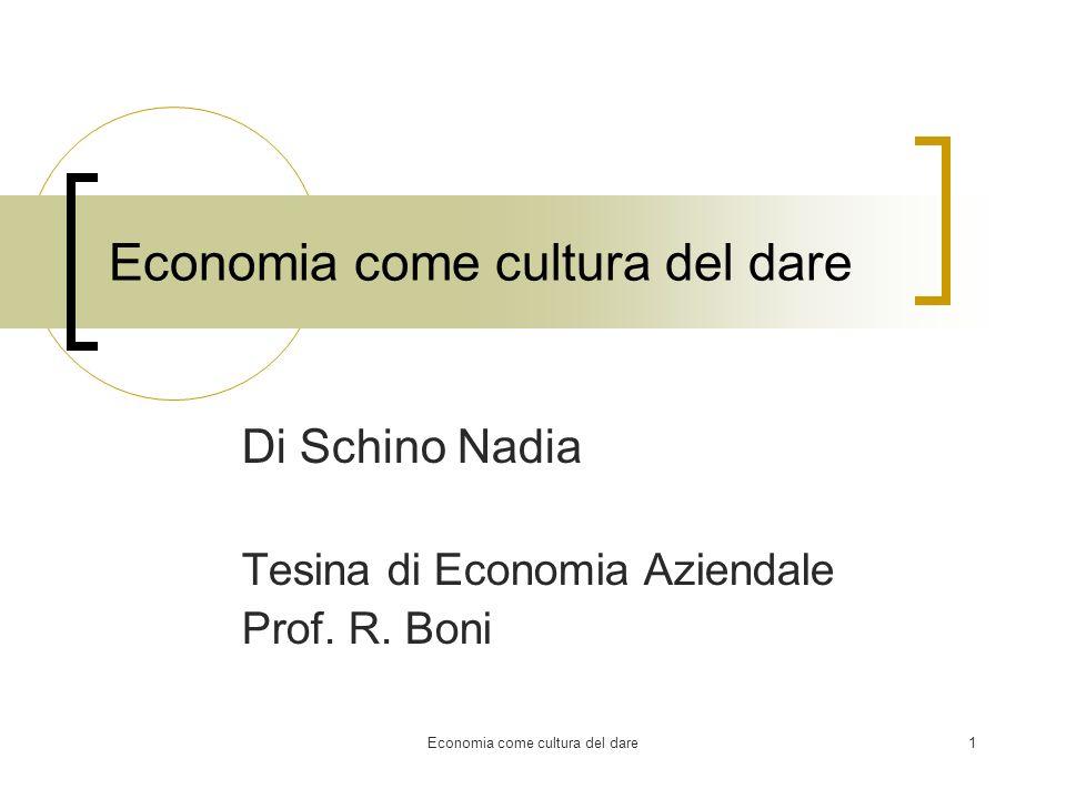 Economia come cultura del dare1 Di Schino Nadia Tesina di Economia Aziendale Prof. R. Boni