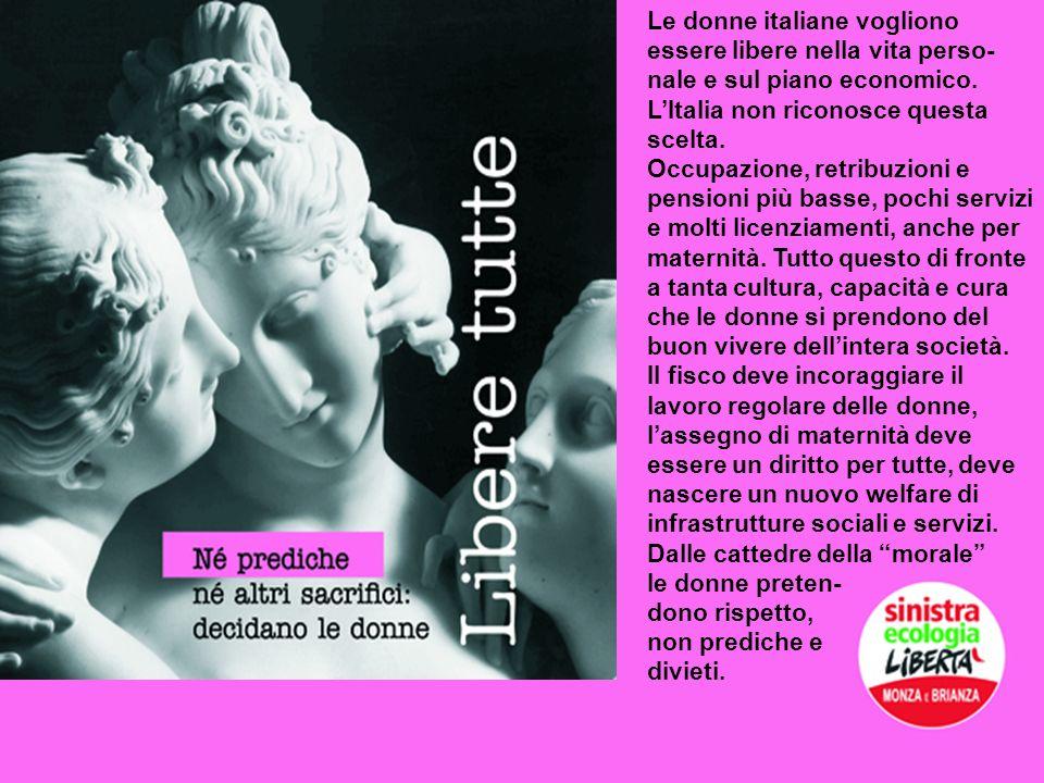 Le donne italiane vogliono essere libere nella vita perso- nale e sul piano economico. LItalia non riconosce questa scelta. Occupazione, retribuzioni