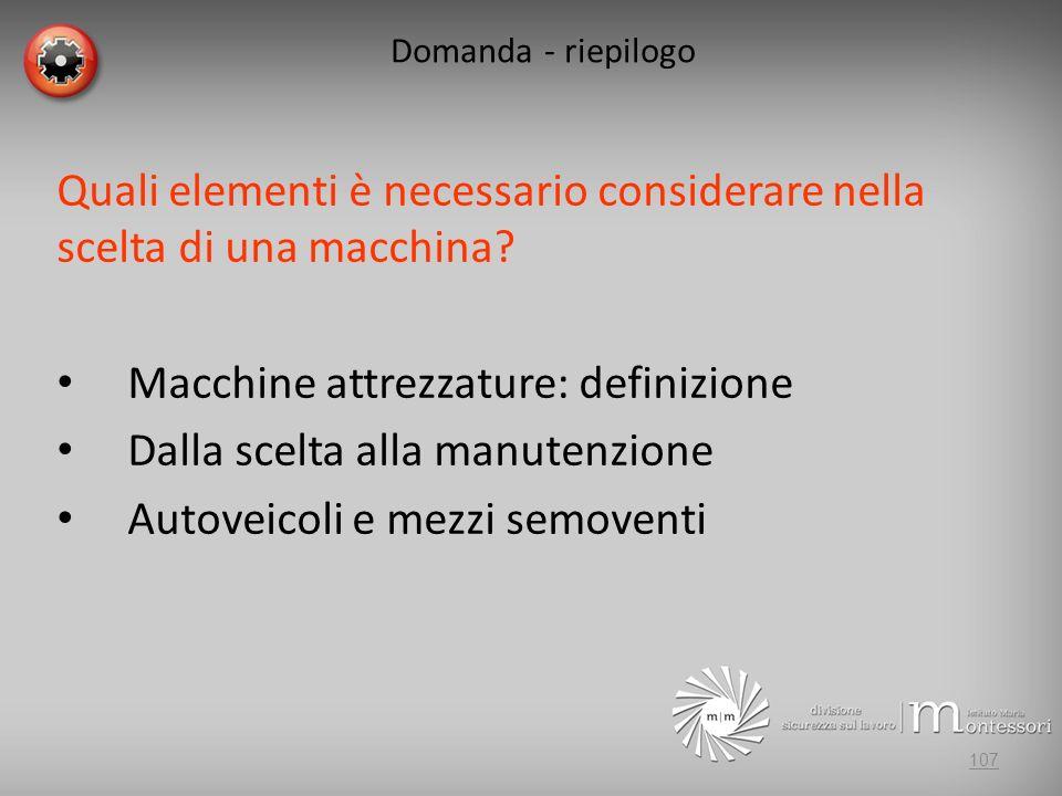 Domanda - riepilogo Quali elementi è necessario considerare nella scelta di una macchina? Macchine attrezzature: definizione Dalla scelta alla manuten