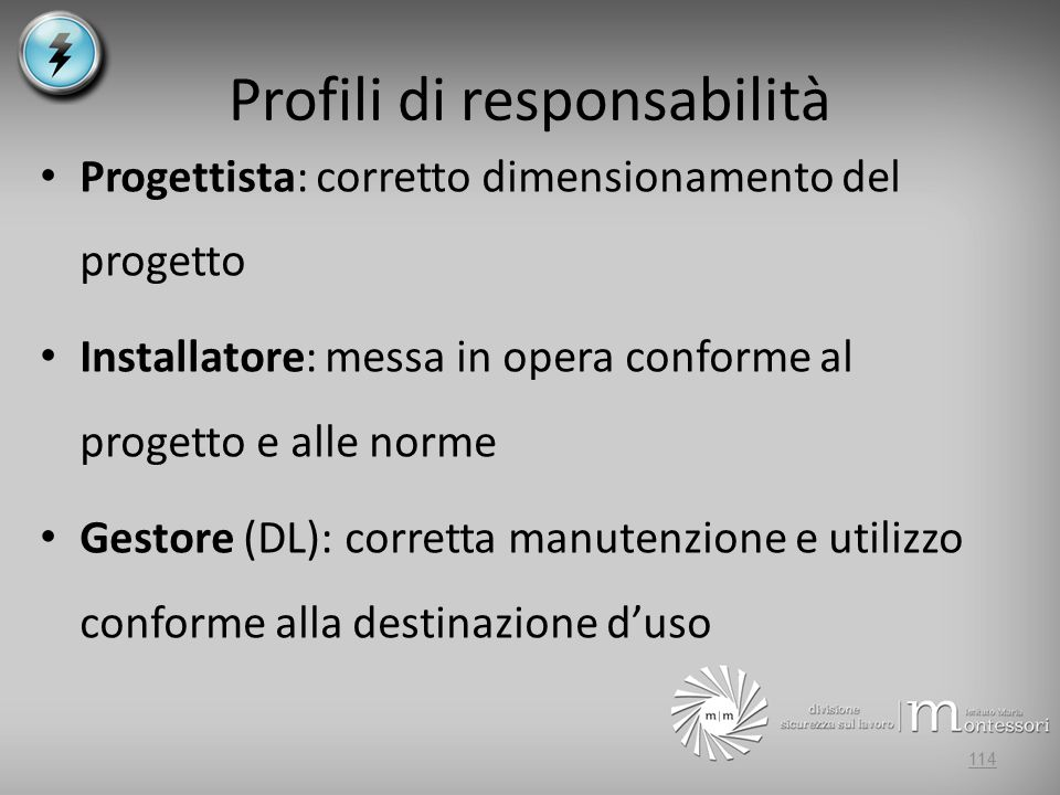 Profili di responsabilità Progettista: corretto dimensionamento del progetto Installatore: messa in opera conforme al progetto e alle norme Gestore (D