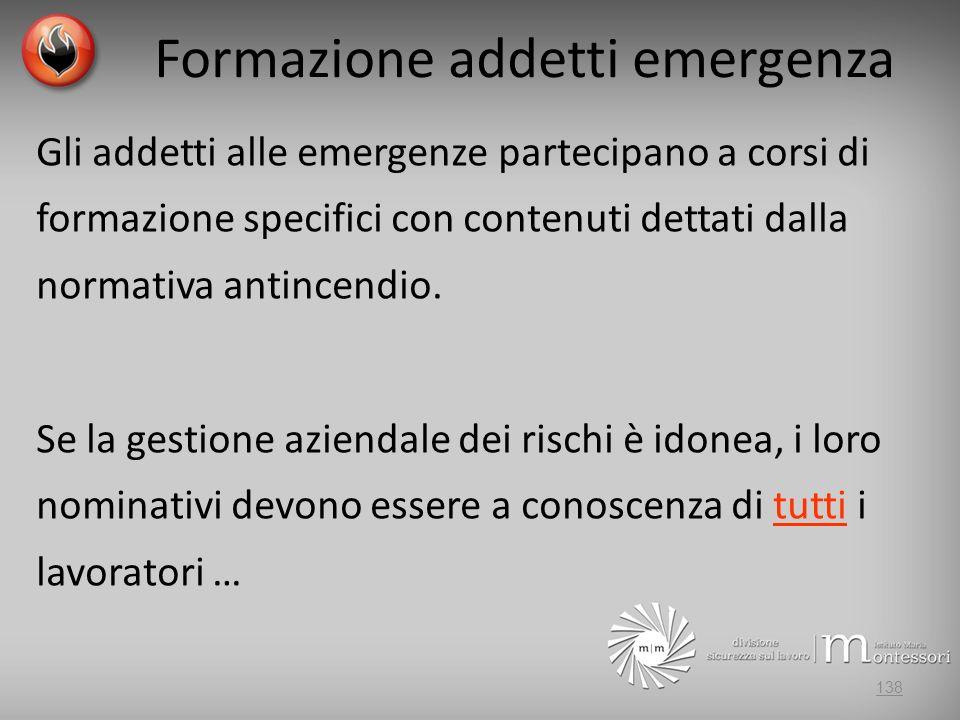 Formazione addetti emergenza Gli addetti alle emergenze partecipano a corsi di formazione specifici con contenuti dettati dalla normativa antincendio.