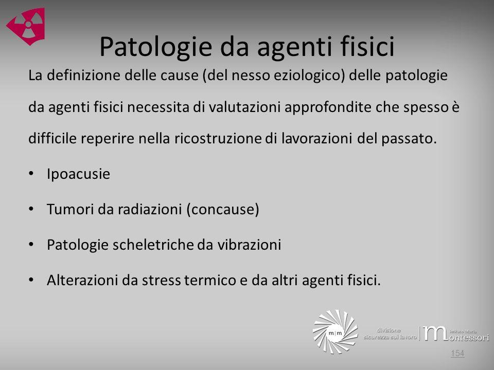 Patologie da agenti fisici La definizione delle cause (del nesso eziologico) delle patologie da agenti fisici necessita di valutazioni approfondite ch