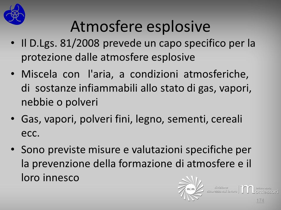 Atmosfere esplosive Il D.Lgs. 81/2008 prevede un capo specifico per la protezione dalle atmosfere esplosive Miscela con l'aria, a condizioni atmosferi