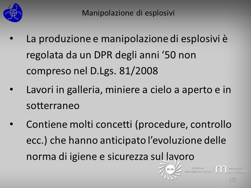 Manipolazione di esplosivi La produzione e manipolazione di esplosivi è regolata da un DPR degli anni 50 non compreso nel D.Lgs. 81/2008 Lavori in gal