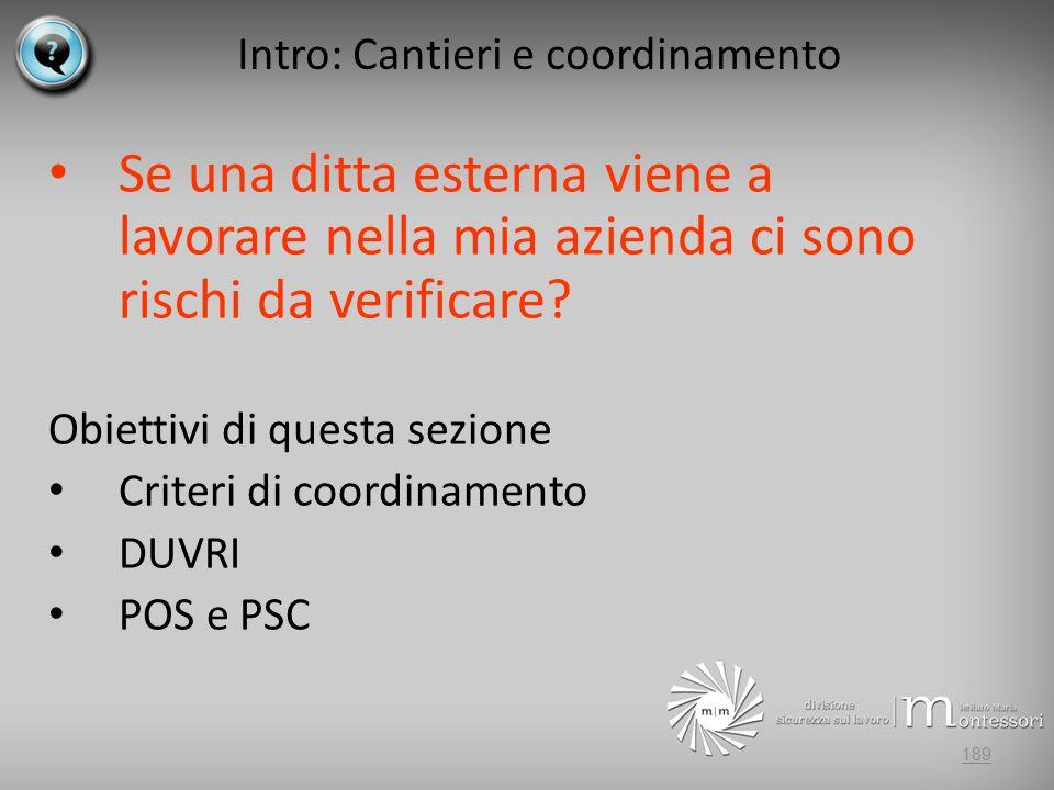 Intro: Cantieri e coordinamento Se una ditta esterna viene a lavorare nella mia azienda ci sono rischi da verificare.