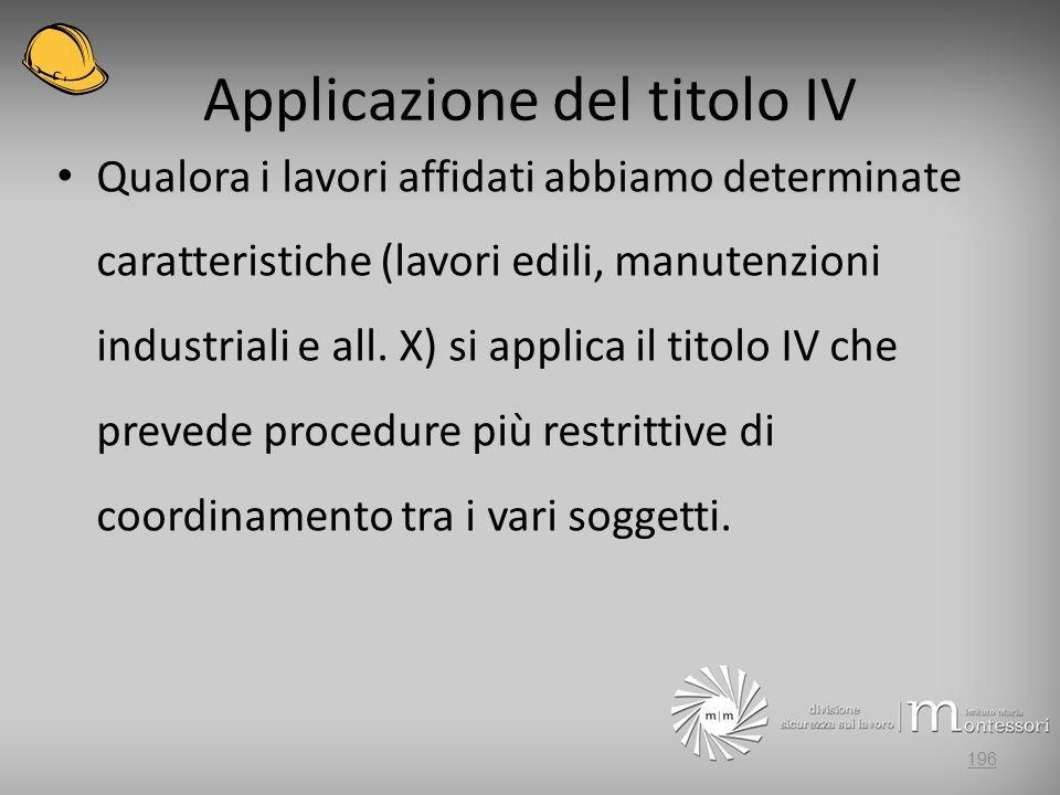 Applicazione del titolo IV Qualora i lavori affidati abbiamo determinate caratteristiche (lavori edili, manutenzioni industriali e all. X) si applica