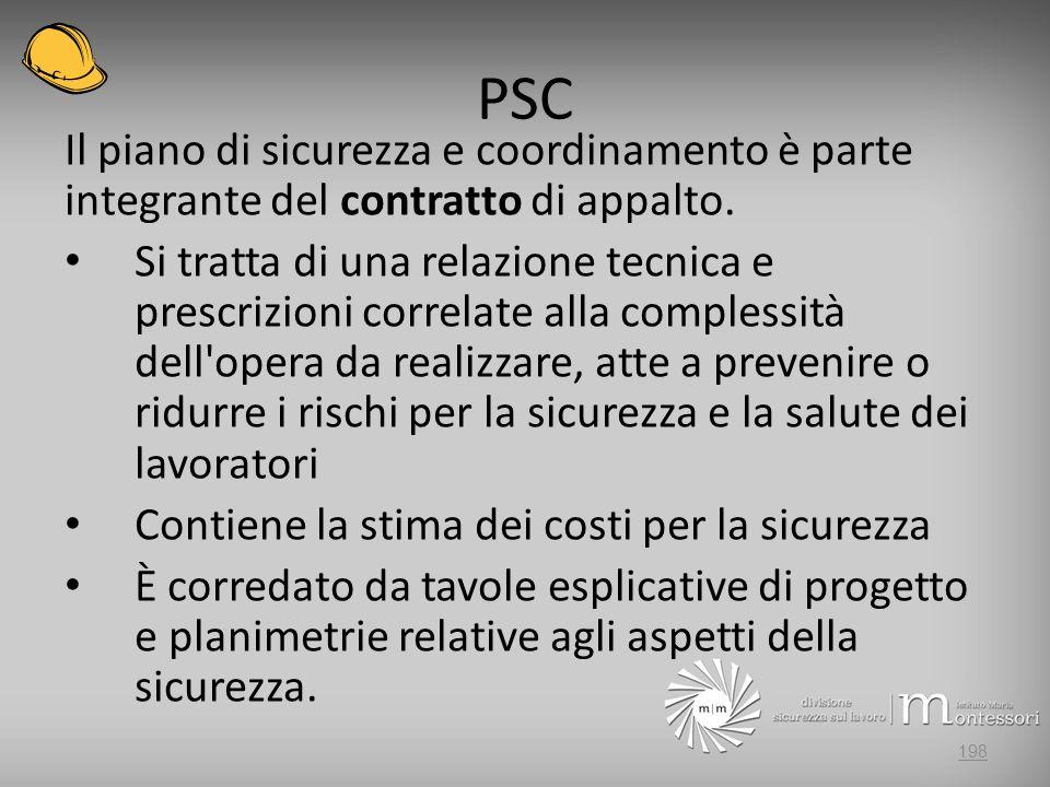 PSC Il piano di sicurezza e coordinamento è parte integrante del contratto di appalto. Si tratta di una relazione tecnica e prescrizioni correlate all