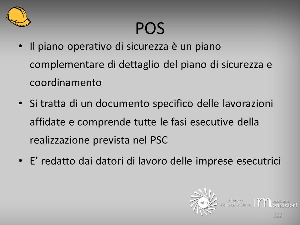 POS Il piano operativo di sicurezza è un piano complementare di dettaglio del piano di sicurezza e coordinamento Si tratta di un documento specifico d