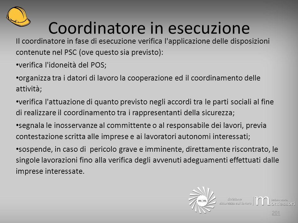 Coordinatore in esecuzione Il coordinatore in fase di esecuzione verifica l'applicazione delle disposizioni contenute nel PSC (ove questo sia previsto