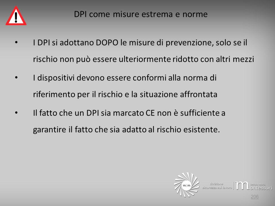 DPI come misure estrema e norme I DPI si adottano DOPO le misure di prevenzione, solo se il rischio non può essere ulteriormente ridotto con altri mez