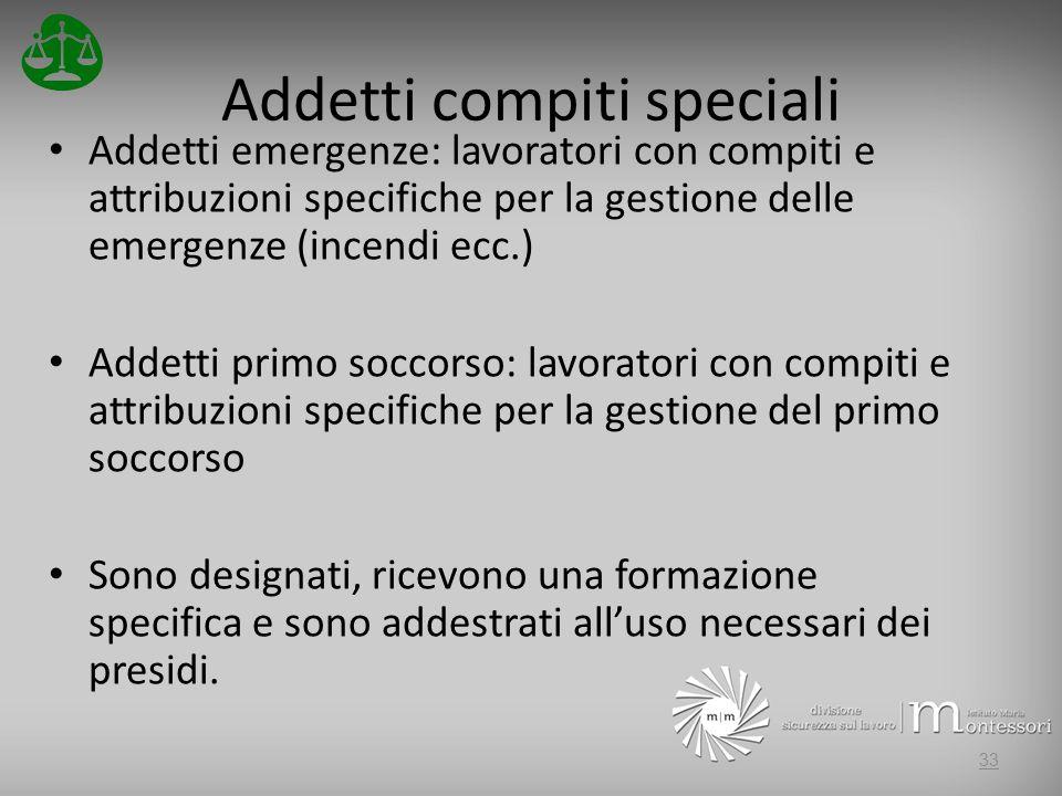 Addetti compiti speciali Addetti emergenze: lavoratori con compiti e attribuzioni specifiche per la gestione delle emergenze (incendi ecc.) Addetti pr