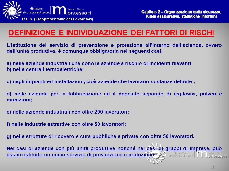 R.L.S. ( Rappresentante dei Lavoratori) Capitolo 2 – Organizzazione della sicurezza, tutela assicurativa, statistiche infortuni 38 DEFINIZIONE E INDIV