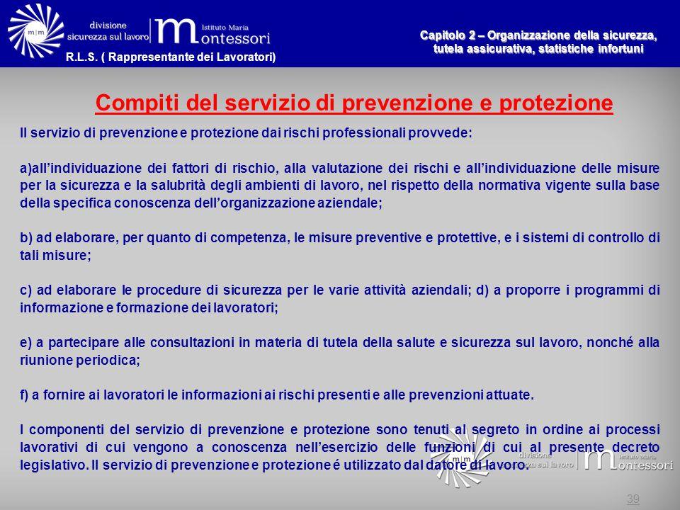 R.L.S. ( Rappresentante dei Lavoratori) Capitolo 2 – Organizzazione della sicurezza, tutela assicurativa, statistiche infortuni 39 Compiti del servizi