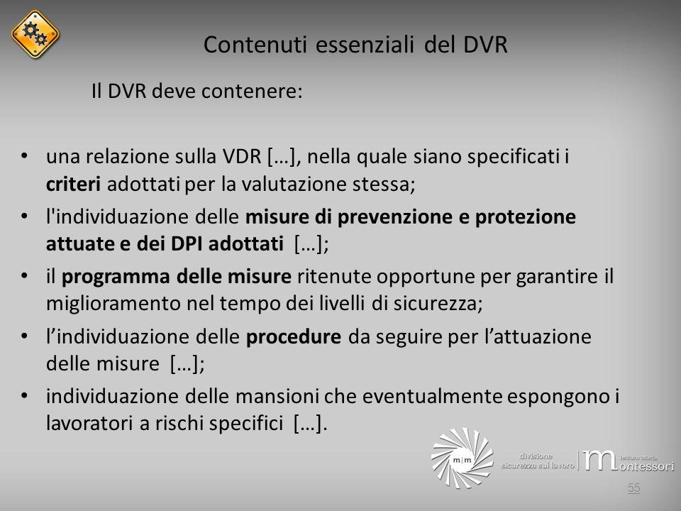 Contenuti essenziali del DVR Il DVR deve contenere: una relazione sulla VDR […], nella quale siano specificati i criteri adottati per la valutazione s