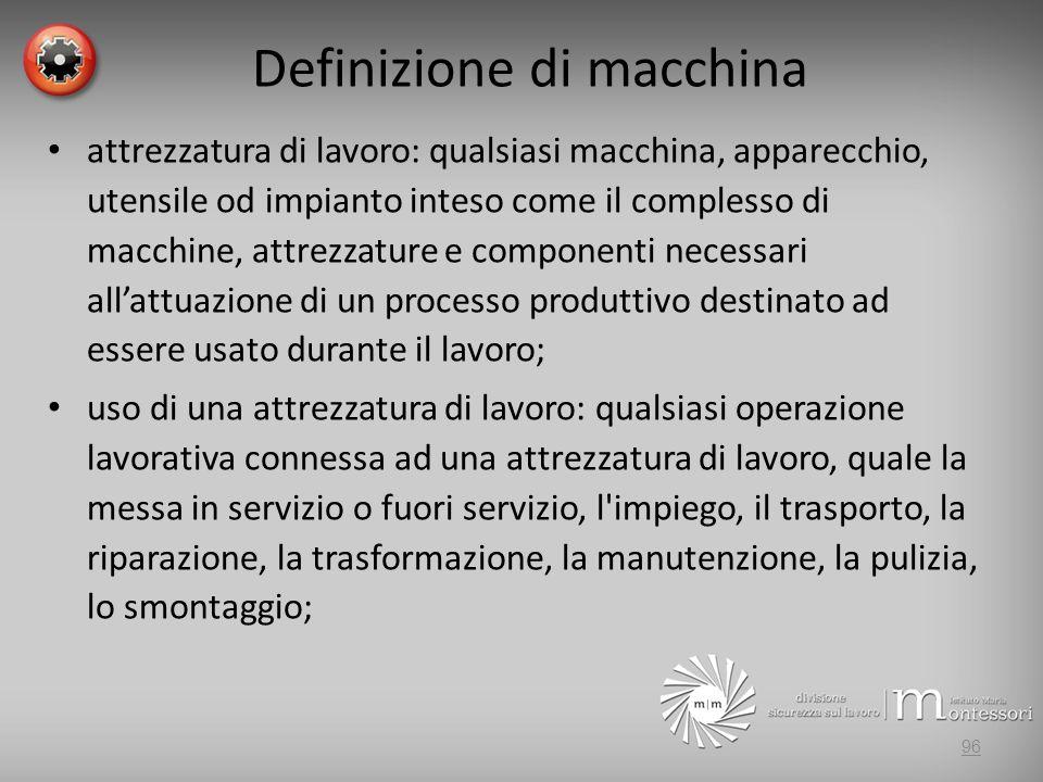 Definizione di macchina attrezzatura di lavoro: qualsiasi macchina, apparecchio, utensile od impianto inteso come il complesso di macchine, attrezzatu