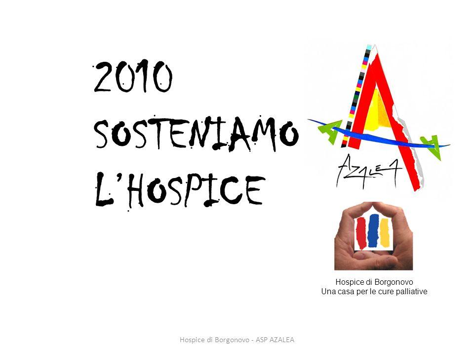 Hospice di Borgonovo - ASP AZALEA 2010 SOSTENIAMO LHOSPICE Hospice di Borgonovo Una casa per le cure palliative