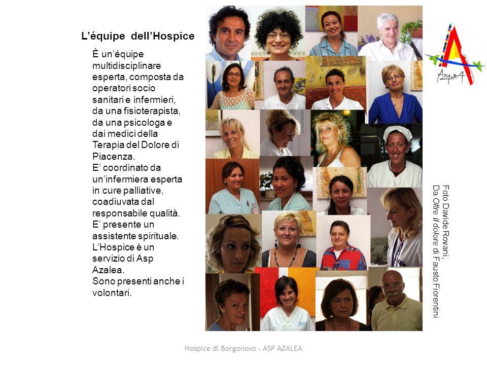 Hospice di Borgonovo - ASP AZALEA Léquipe dellHospice È unéquipe multidisciplinare esperta, composta da operatori socio sanitari e infermieri, da una