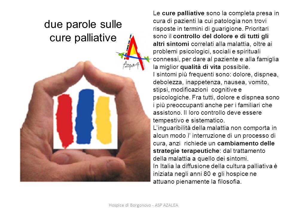 Hospice di Borgonovo - ASP AZALEA due parole sulle cure palliative Le cure palliative sono la completa presa in cura di pazienti la cui patologia non
