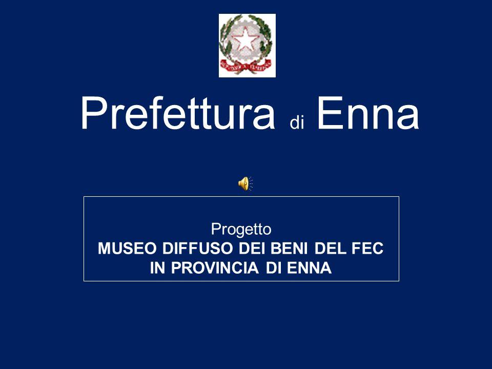Prefettura di Enna Progetto MUSEO DIFFUSO DEI BENI DEL FEC IN PROVINCIA DI ENNA
