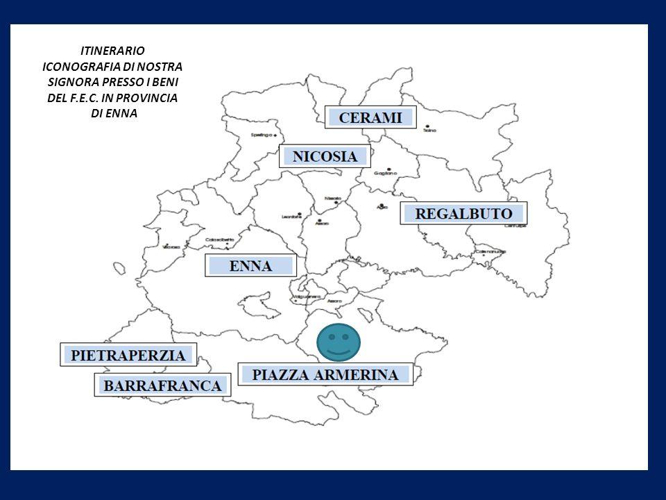 ITINERARIO ICONOGRAFIA DI NOSTRA SIGNORA PRESSO I BENI DEL F.E.C. IN PROVINCIA DI ENNA
