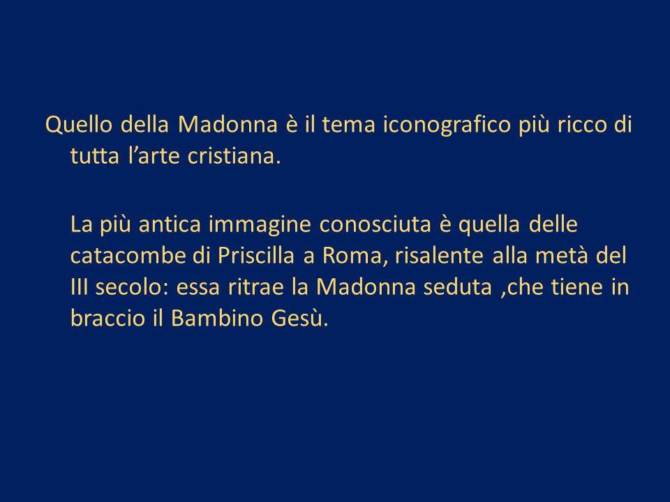 Quello della Madonna è il tema iconografico più ricco di tutta larte cristiana.