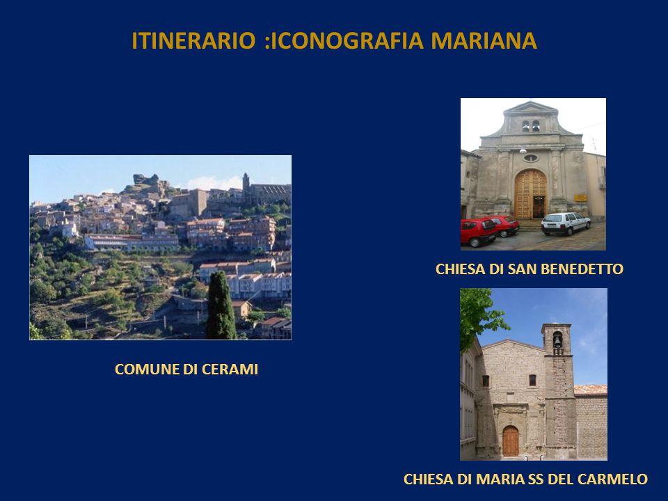 COMUNE DI CERAMI CHIESA DI SAN BENEDETTO CHIESA DI MARIA SS DEL CARMELO ITINERARIO :ICONOGRAFIA MARIANA