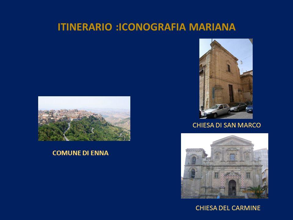 COMUNE DI ENNA CHIESA DI SAN MARCO CHIESA DEL CARMINE ITINERARIO :ICONOGRAFIA MARIANA