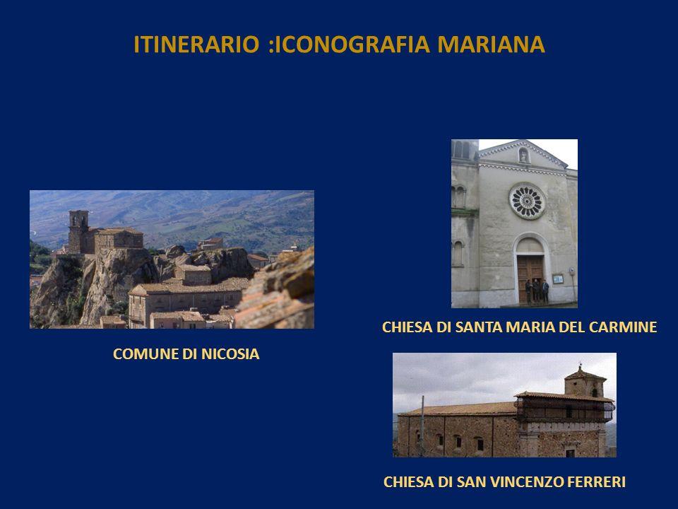 COMUNE DI NICOSIA CHIESA DI SAN VINCENZO FERRERI CHIESA DI SANTA MARIA DEL CARMINE ITINERARIO :ICONOGRAFIA MARIANA
