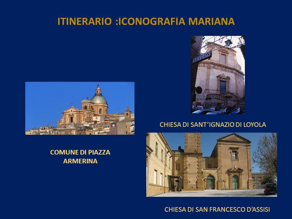 COMUNE DI PIAZZA ARMERINA CHIESA DI SANTIGNAZIO DI LOYOLA CHIESA DI SAN FRANCESCO DASSISI ITINERARIO :ICONOGRAFIA MARIANA