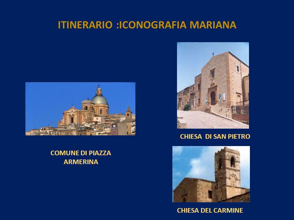 COMUNE DI PIAZZA ARMERINA CHIESA DI SAN PIETRO CHIESA DEL CARMINE ITINERARIO :ICONOGRAFIA MARIANA