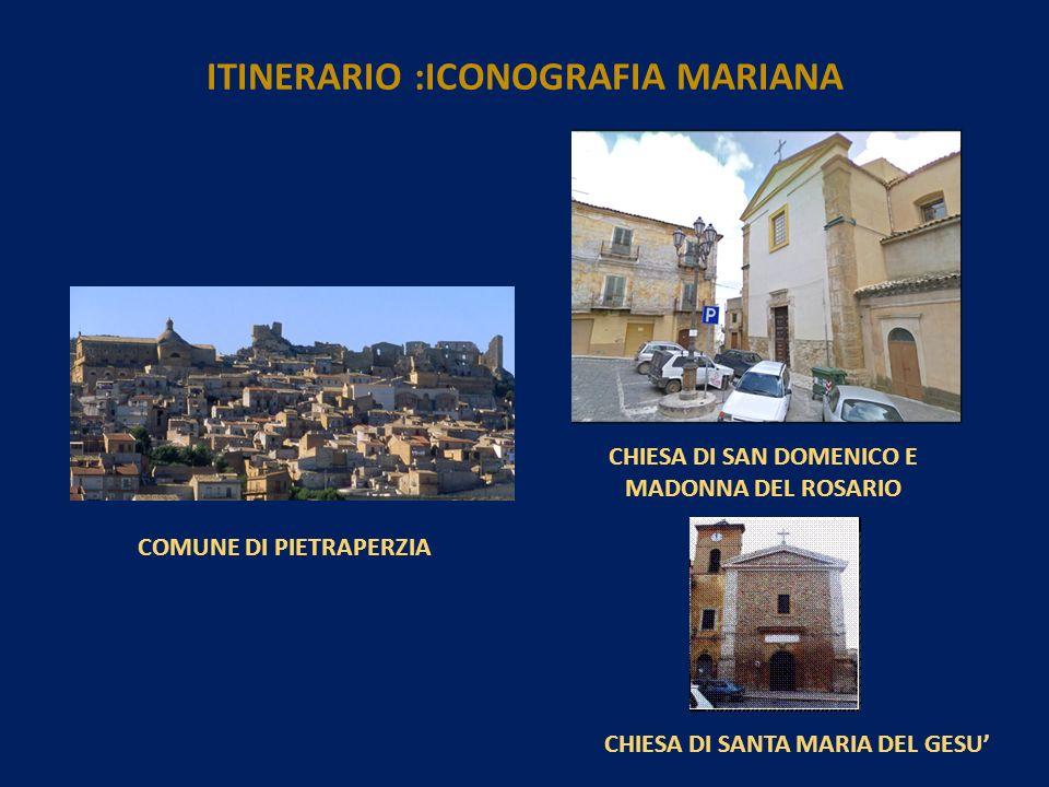 COMUNE DI PIETRAPERZIA CHIESA DI SAN DOMENICO E MADONNA DEL ROSARIO CHIESA DI SANTA MARIA DEL GESU ITINERARIO :ICONOGRAFIA MARIANA
